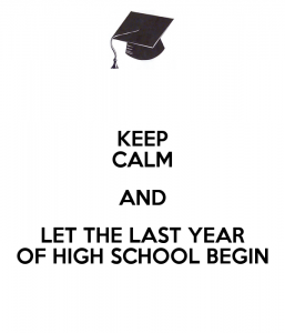 keep-calm-and-let-the-last-year-of-high-school-begin-1