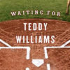 Book review, Waiting for Teddy Williams, Howard Frank Mosher, Northeast Kingdom, Vermont, Burlington Free Press, New York Times, Boston Globe, Ethan Allen, Ted Williams, New England, Boston Red Sox, Patsy Cline, Pride and Prejudice, The Fall of the House of Usher